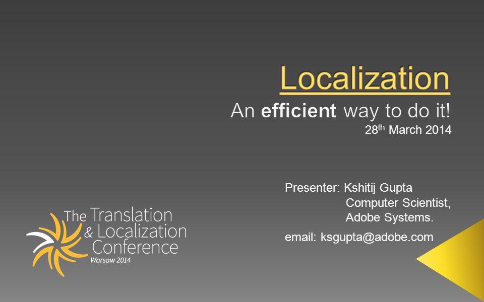 Presenter: Kshitij Gupta Computer Scientist, Adobe Systems.