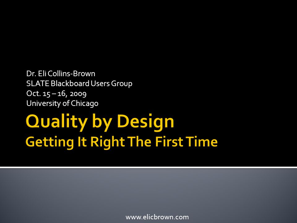 www.elicbrown.com Dr. Eli Collins-Brown SLATE Blackboard Users Group Oct.