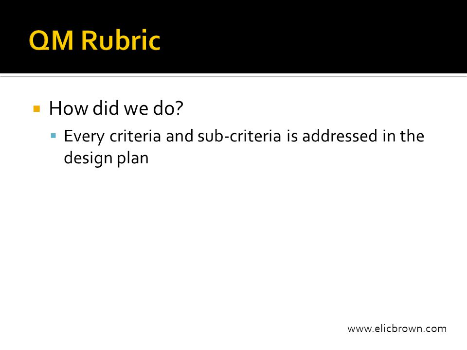 www.elicbrown.com  How did we do?  Every criteria and sub-criteria is addressed in the design plan