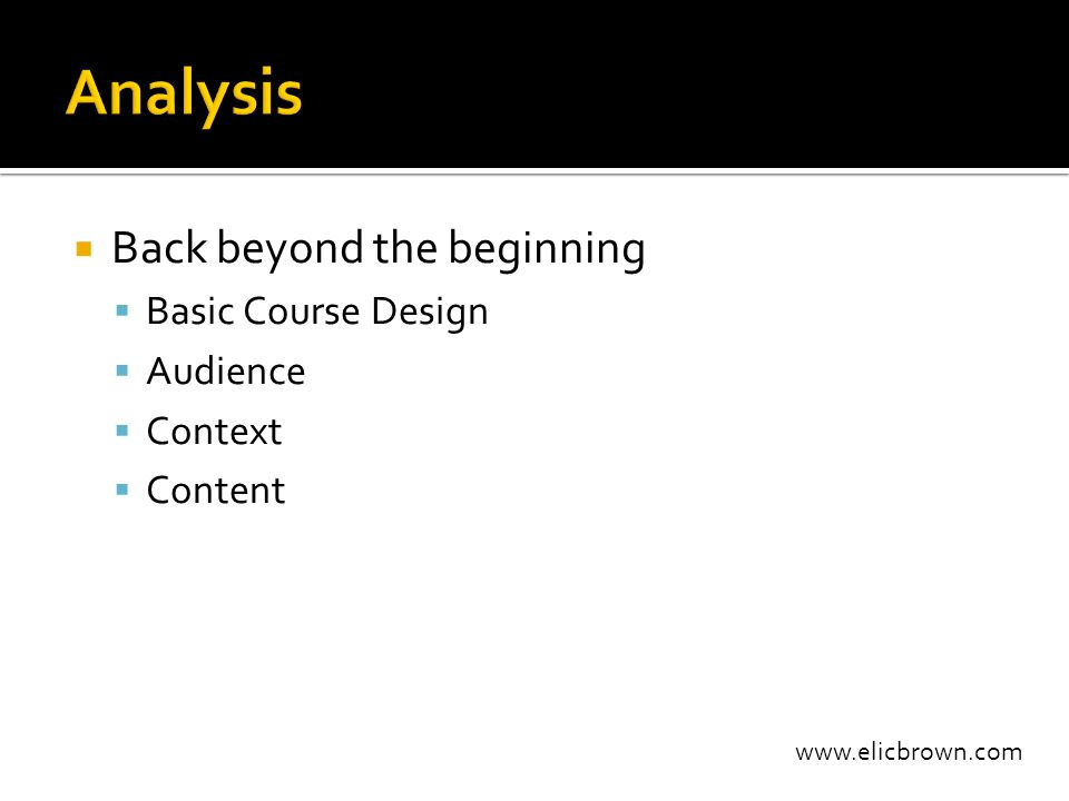 www.elicbrown.com  Back beyond the beginning  Basic Course Design  Audience  Context  Content