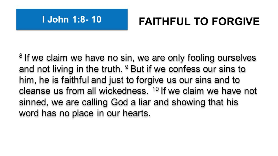 8 If we claim we have no sin, we are only fooling ourselves and not living in the truth.