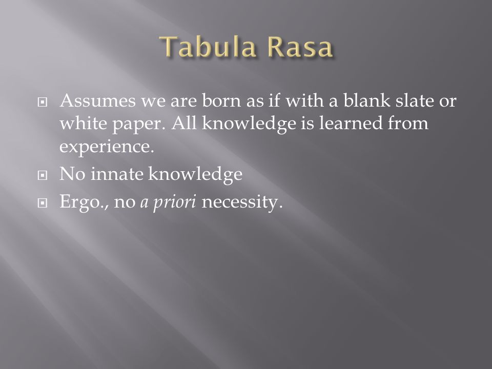  Assumes we are born as if with a blank slate or white paper.