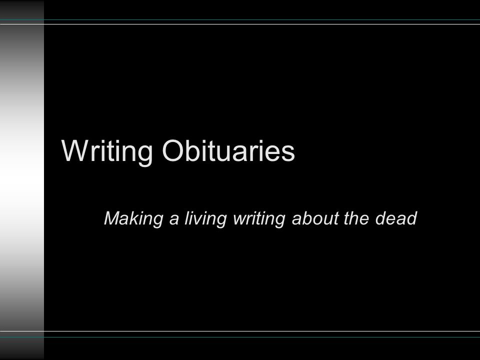 Writing Obituaries Making a living writing about the dead