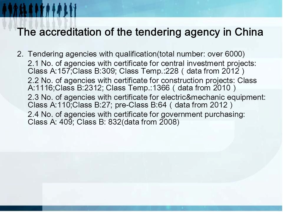 The accreditation of the tendering agency in China 2.Tendering agencies with qualification(total number: over 6000) 2.1 No. of agencies with certifica