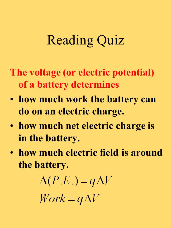 Reading Quiz The voltage (or electric potential) of a battery determines how much work the battery can do on an electric charge. how much net electric