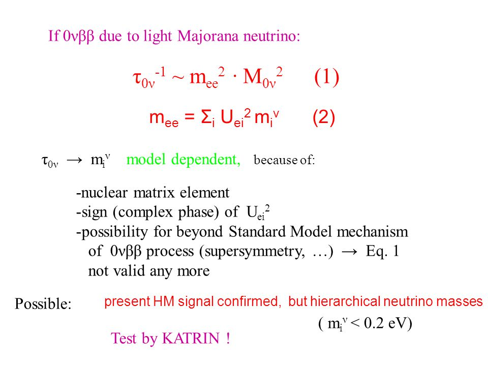 If 0νββ due to light Majorana neutrino: τ 0ν -1 ~ m ee 2 · M 0ν 2 (1) m ee = Σ i U ei 2 m i ν (2) τ 0ν → m i ν model dependent, because of: -nuclear m