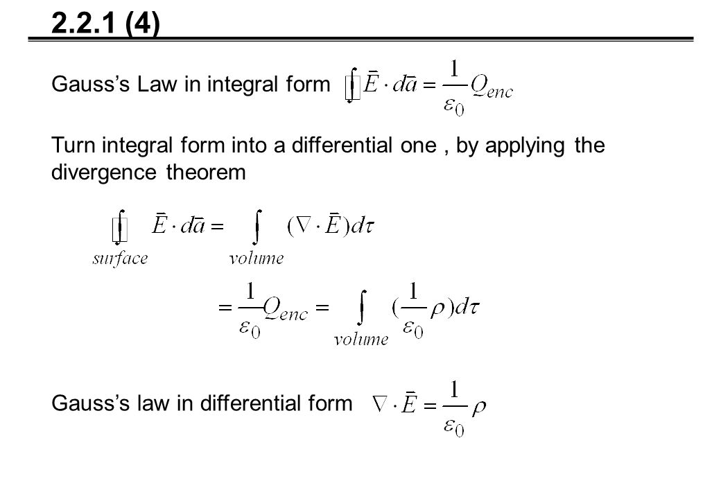 Turn integral form into a differential one, by applying the divergence theorem Gauss's law in differential form 2.2.1 (4) Gauss's Law in integral form