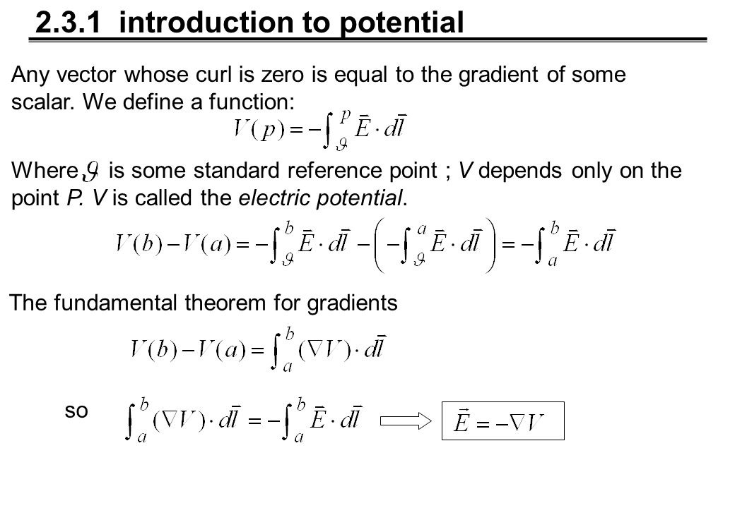 2.3.1 introduction to potential Any vector whose curl is zero is equal to the gradient of some scalar.