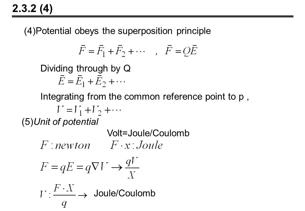 2.3.2 (4) (4)Potential obeys the superposition principle Dividing through by Q, Integrating from the common reference point to p, (5)Unit of potential Volt=Joule/Coulomb Joule/Coulomb