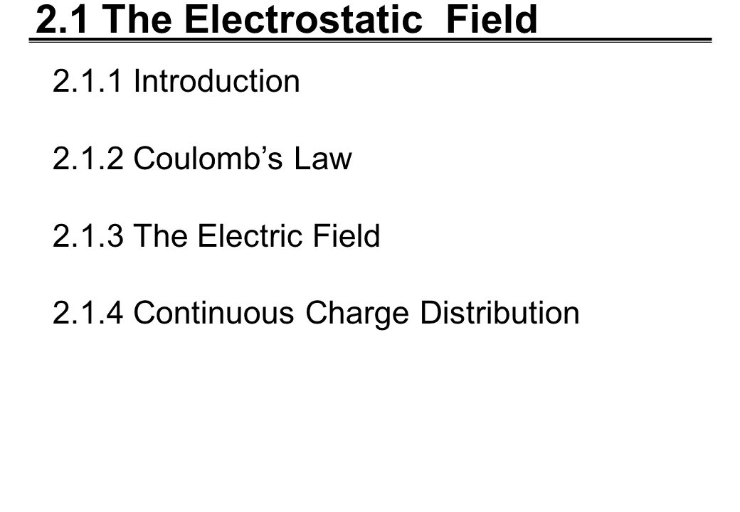 2.1.1 Introduction The fundamental problem for electromagnetic to solve is to calculate the interaction of charges in a given configuration.