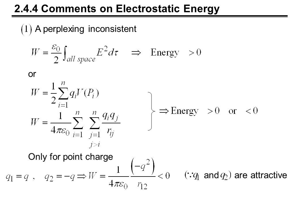 2.4.4 Comments on Electrostatic Energy A perplexing inconsistent or Only for point charge and are attractive