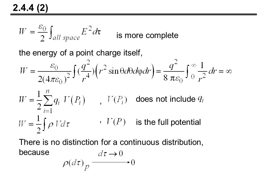 is more complete the energy of a point charge itself,, does not include is the full potential 2.4.4 (2) There is no distinction for a continuous distribution, because,