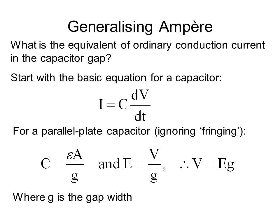 Generalising Ampère What is the equivalent of ordinary conduction current in the capacitor gap.