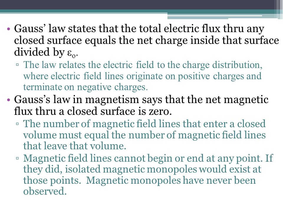 Gauss' law states that the total electric flux thru any closed surface equals the net charge inside that surface divided by ε o. ▫ The law relates the
