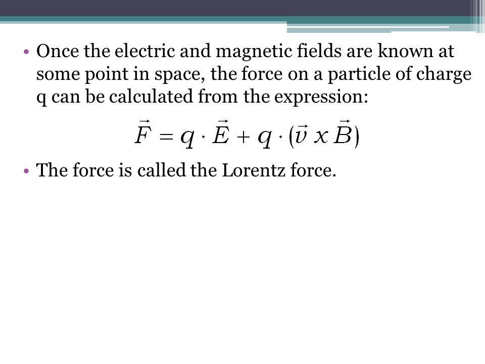 Once the electric and magnetic fields are known at some point in space, the force on a particle of charge q can be calculated from the expression: The