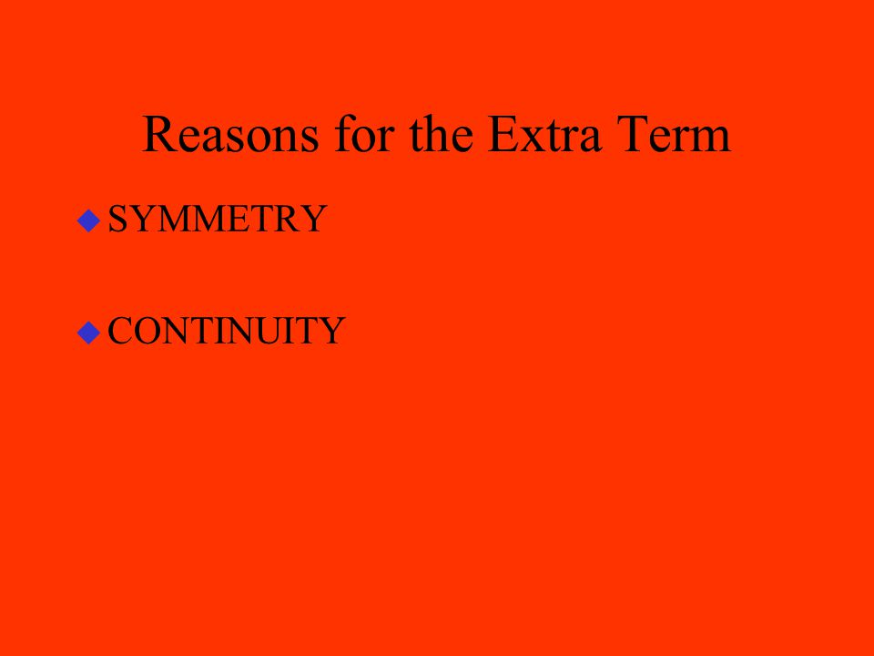 Reasons for the Extra Term u SYMMETRY u CONTINUITY