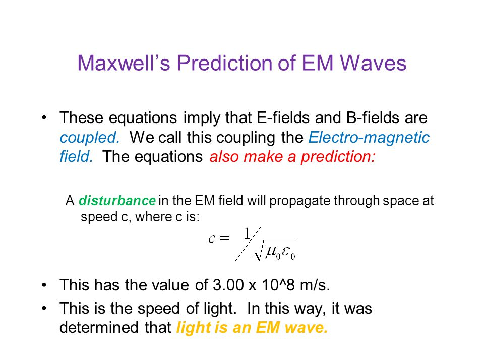 Maxwell's Prediction of EM Waves These equations imply that E-fields and B-fields are coupled.