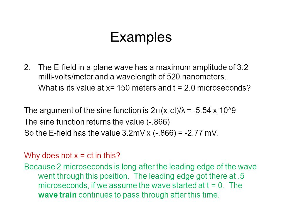 Examples 2.The E-field in a plane wave has a maximum amplitude of 3.2 milli-volts/meter and a wavelength of 520 nanometers.