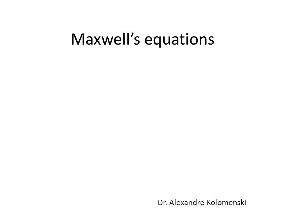 Maxwell's equations Dr. Alexandre Kolomenski