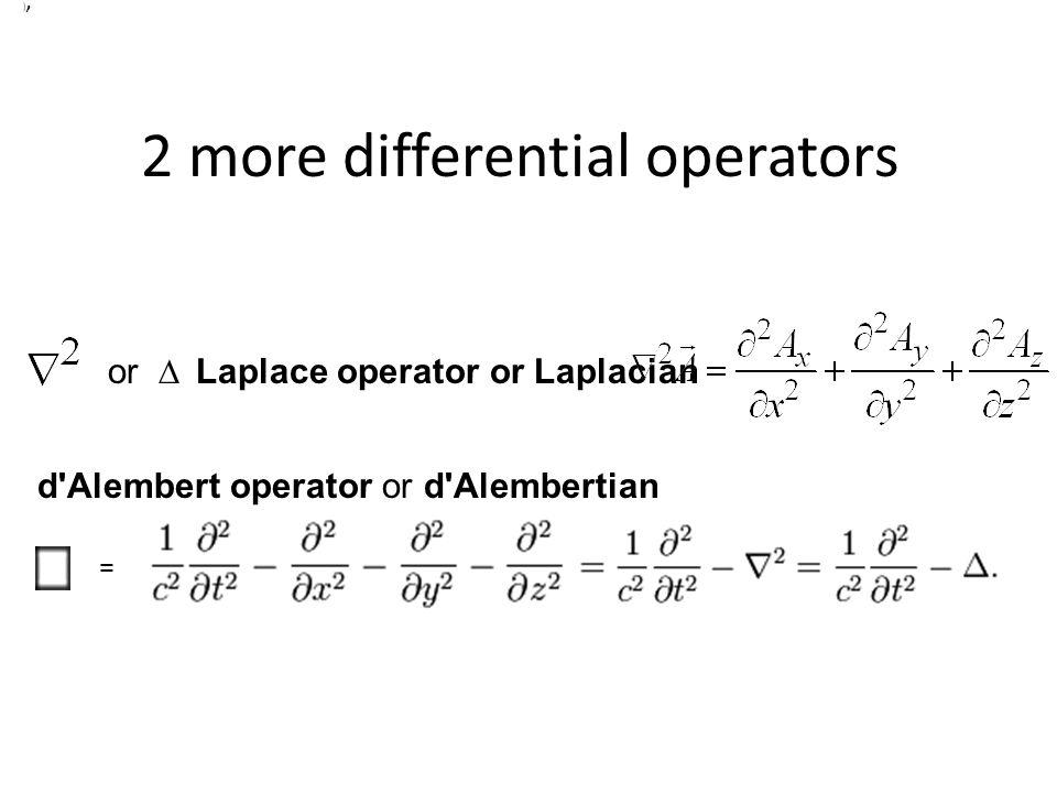 2 more differential operators Laplace operator or Laplacian ), = d'Alembert operator or d'Alembertian or 
