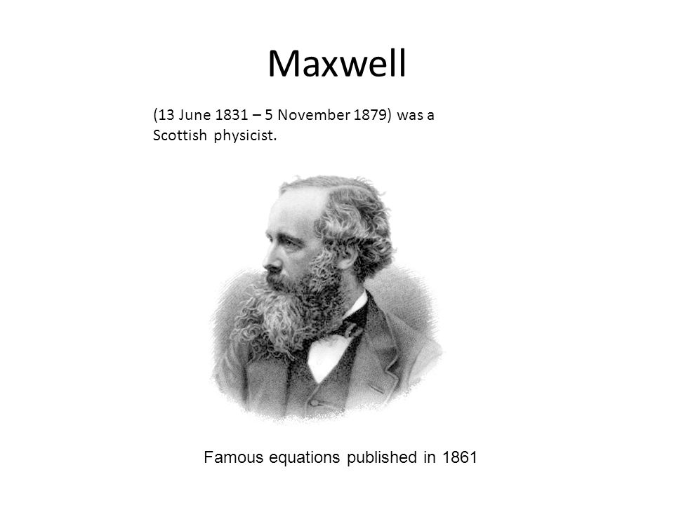 Maxwell (13 June 1831 – 5 November 1879) was a Scottish physicist. Famous equations published in 1861