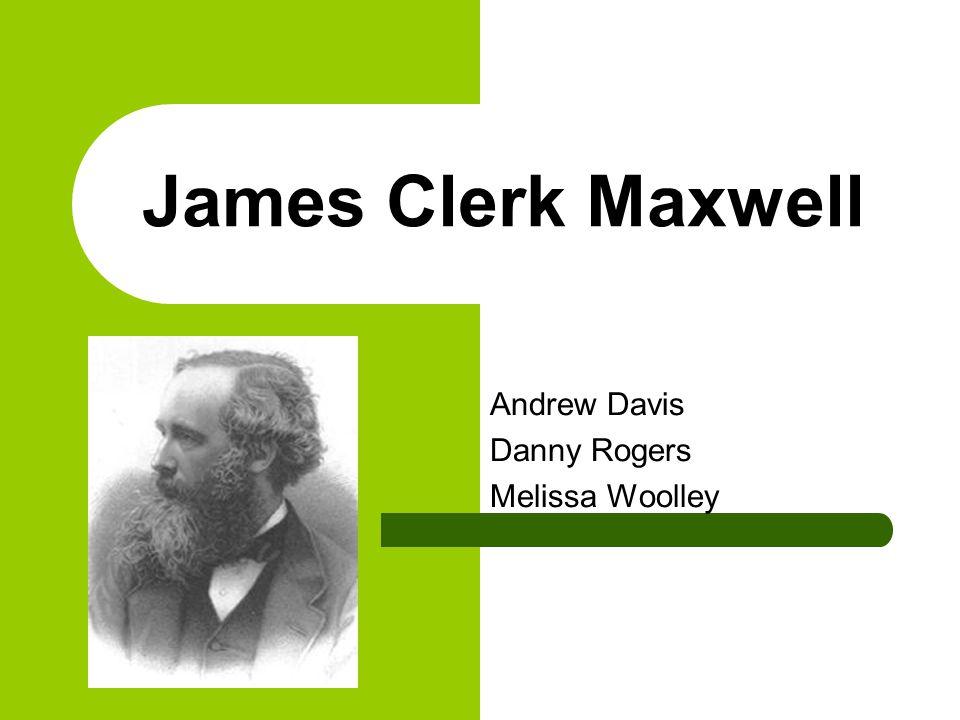 James Clerk Maxwell Andrew Davis Danny Rogers Melissa Woolley