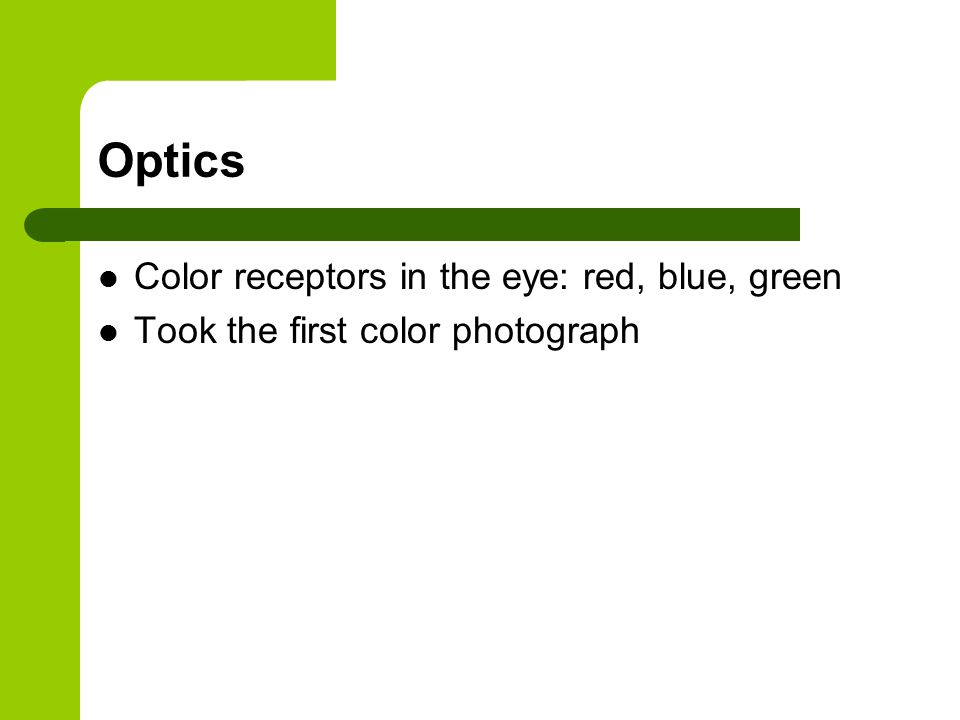 Optics Color receptors in the eye: red, blue, green Took the first color photograph
