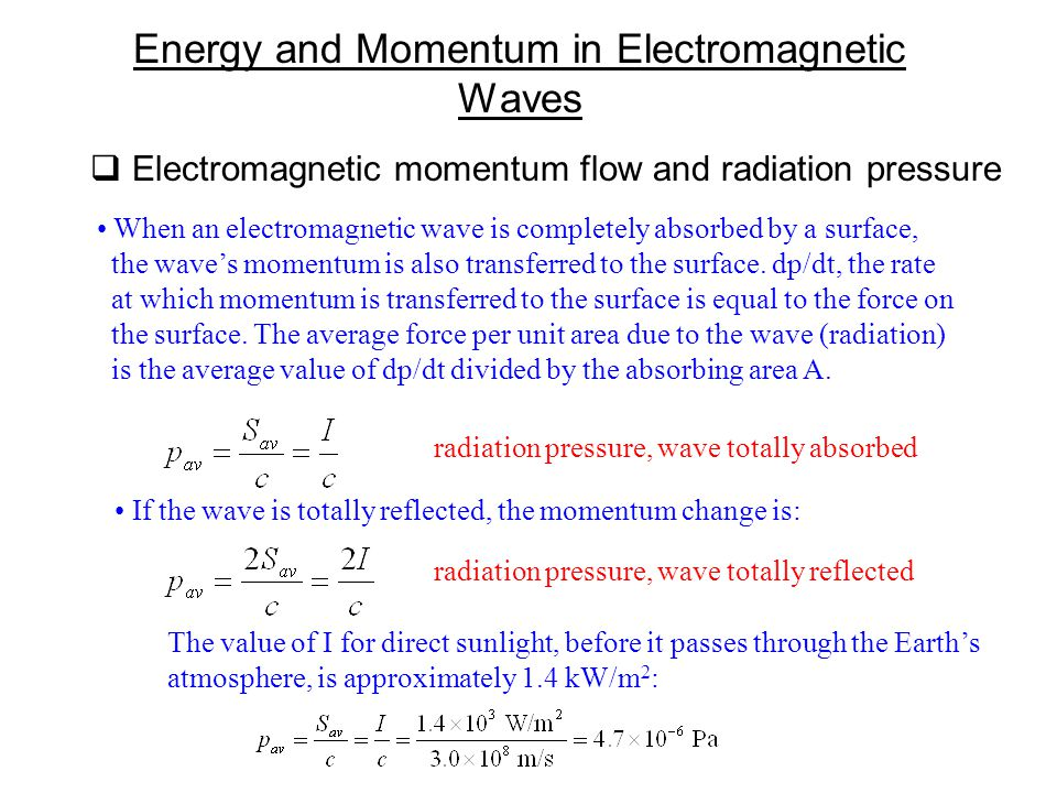  Electromagnetic momentum flow and radiation pressure Energy and Momentum in Electromagnetic Waves When an electromagnetic wave is completely absorbe