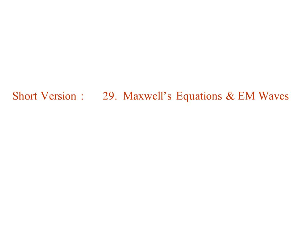 Short Version : 29. Maxwell's Equations & EM Waves