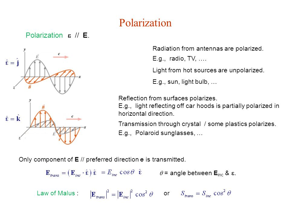 Polarization Polarization  // E. Radiation from antennas are polarized. E.g., radio, TV, …. Light from hot sources are unpolarized. E.g., sun, light