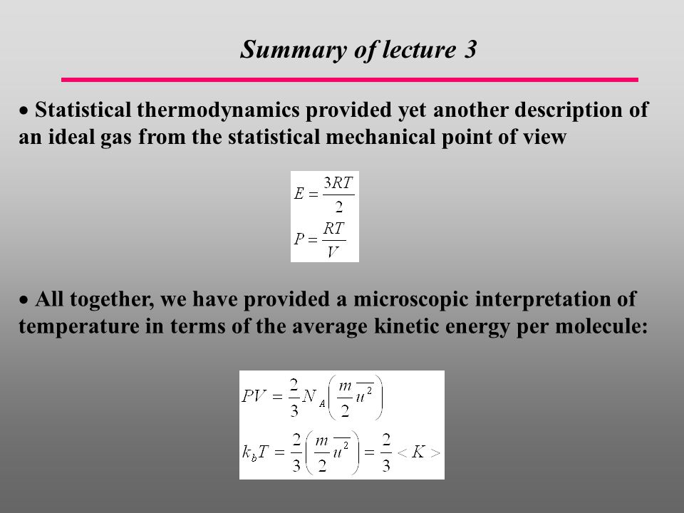  Statistical thermodynamics provided yet another description of an ideal gas from the statistical mechanical point of view Summary of lecture 3  All