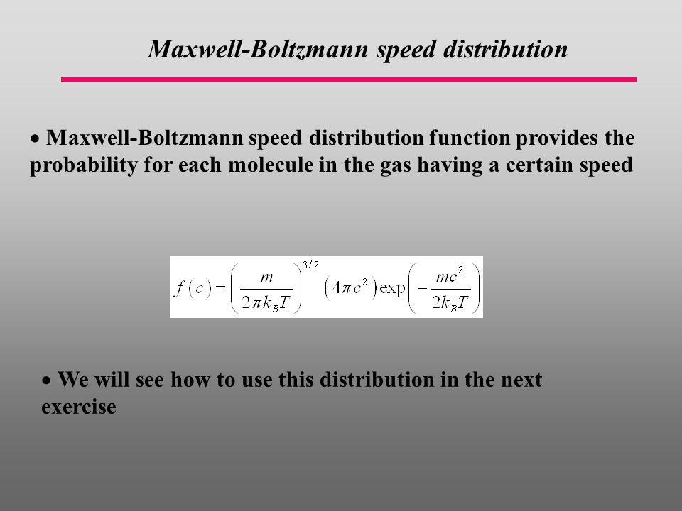  Maxwell-Boltzmann speed distribution function provides the probability for each molecule in the gas having a certain speed Maxwell-Boltzmann speed d