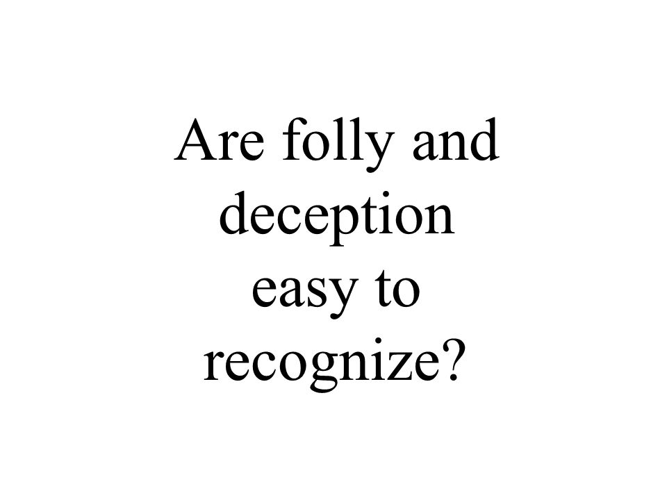 Are folly and deception easy to recognize?