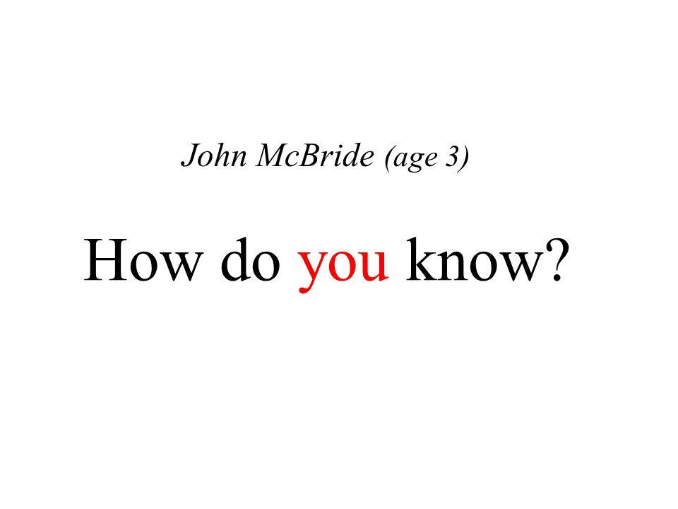 How do you know? John McBride (age 34)