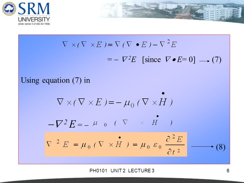 PH0101 UNIT 2 LECTURE 36 Using equation (7) in (7)  2 E =  (8) =   2 E [since   E= 0]