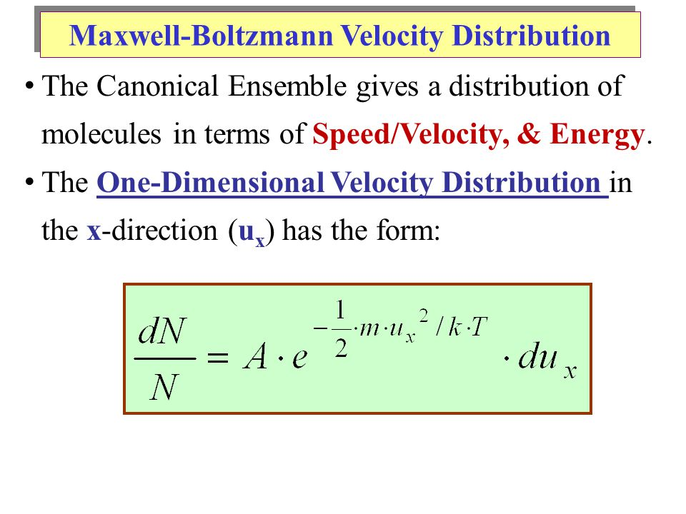 Maxwell-Boltzmann Velocity Distribution The Canonical Ensemble gives a distribution of molecules in terms of Speed/Velocity, & Energy.