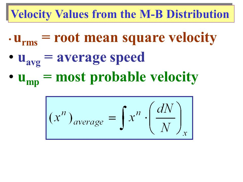 Velocity Values from the M-B Distribution u rms = root mean square velocity u avg = average speed u mp = most probable velocity