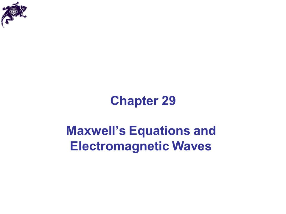 Maxwell's Equations and Electromagnetic Waves Chapter 29