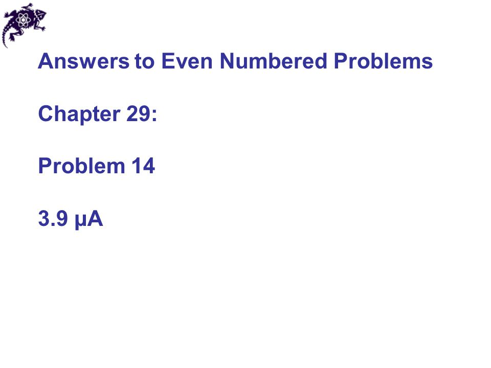Answers to Even Numbered Problems Chapter 29: Problem 14 3.9 μA