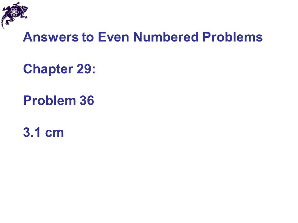 Answers to Even Numbered Problems Chapter 29: Problem 36 3.1 cm