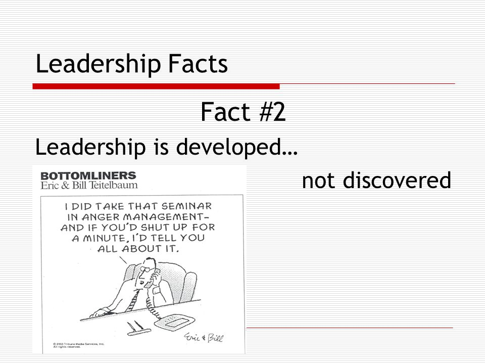 Leadership Facts Fact #2 Leadership is developed… not discovered