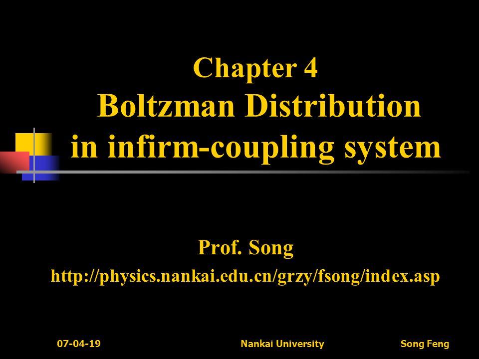 07-04-19 Nankai University Song Feng §4.1 The Boltzmann Distribution in Infirm-coupling System.