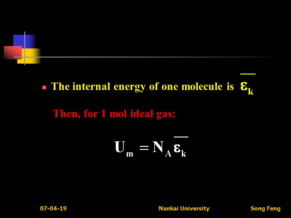 07-04-19 Nankai University Song Feng The internal energy of one molecule is Then, for 1 mol ideal gas: