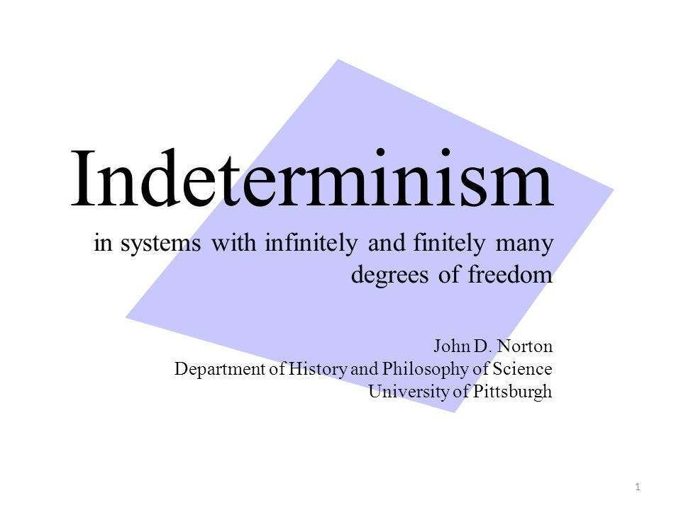 Indeterminism in systems with infinitely and finitely many degrees of freedom John D.