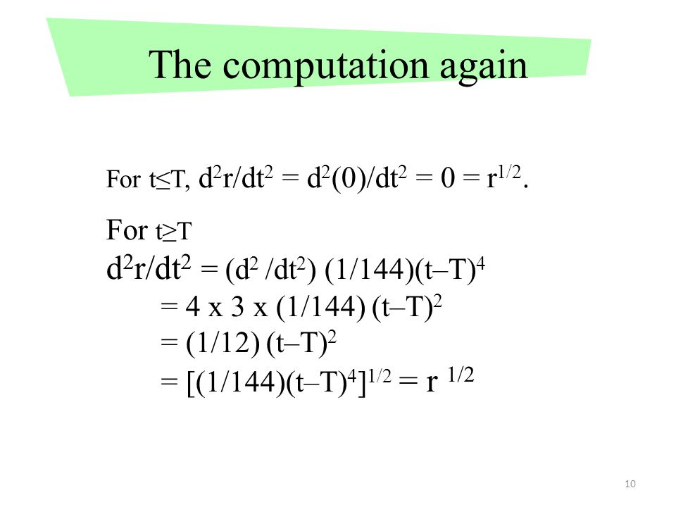 10 The computation again For t≤T, d 2 r/dt 2 = d 2 (0)/dt 2 = 0 = r 1/2.