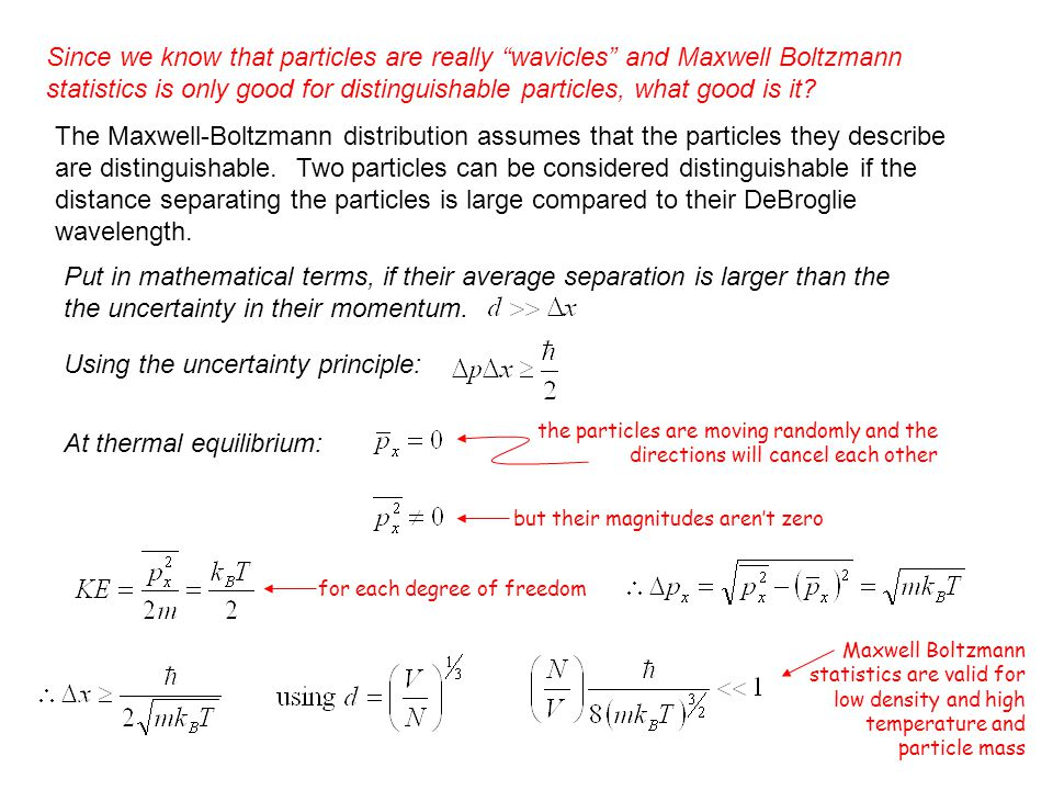 The Maxwell-Boltzmann distribution assumes that the particles they describe are distinguishable. Two particles can be considered distinguishable if th