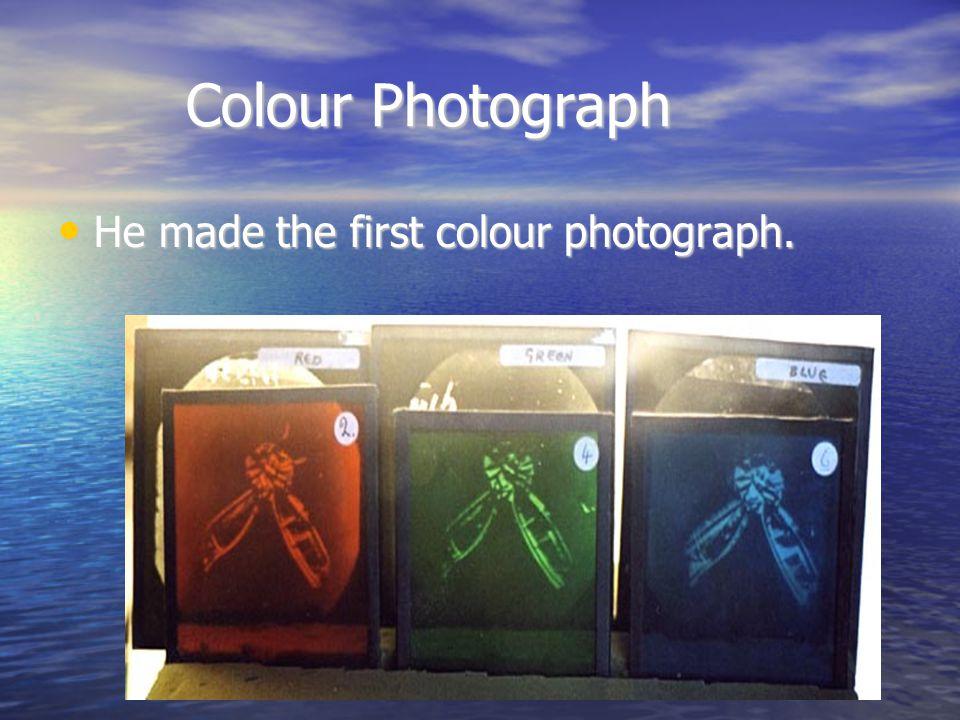 Colour Photograph Colour Photograph He made the first colour photograph.