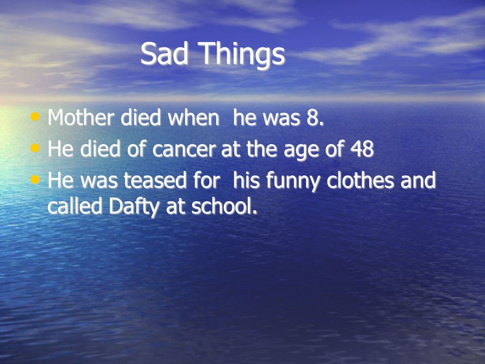 Sad Things Sad Things Mother died when he was 8. Mother died when he was 8.