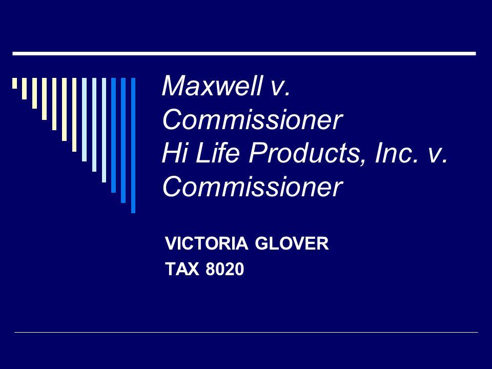 Maxwell v. Commissioner Hi Life Products, Inc. v. Commissioner VICTORIA GLOVER TAX 8020