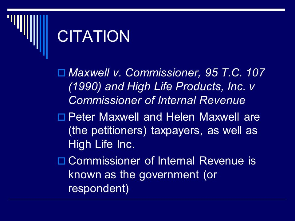 CITATION  Maxwell v. Commissioner, 95 T.C. 107 (1990) and High Life Products, Inc. v Commissioner of Internal Revenue  Peter Maxwell and Helen Maxwe
